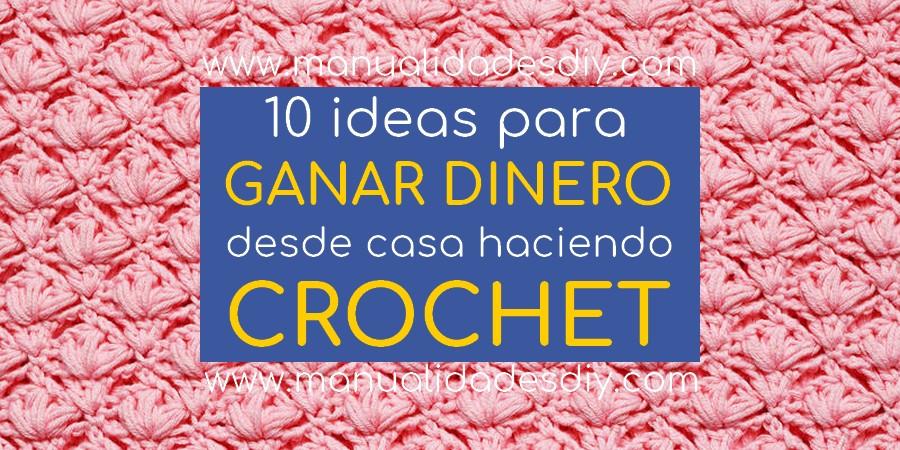 10 ideas para ganar dinero desde casa haciendo crochet manualidades y diymanualidades y diy - Ganar dinero desde casa haciendo manualidades ...